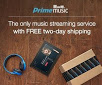 The Only Music Streaming Service with Free 2-day Shipping - 30-day Free Trial